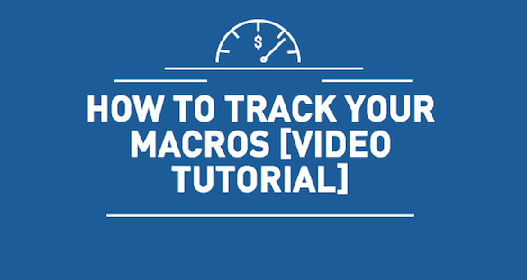 HOW TO TRACK YOUR MACROS [VIDEO TUTORIAL]