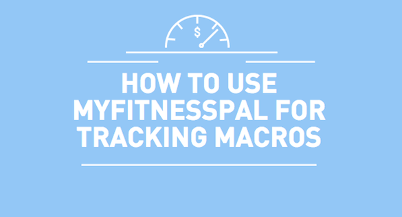 HOW TO USE MYFITNESSPAL FOR TRACKING MACROS